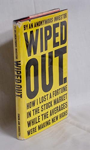 Wiped Out. How I Lost a Fortune: Anonymous