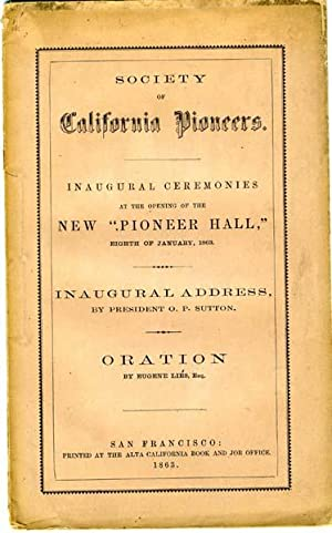 """Inaugural Ceremonies at the Opening of the New """"Pioneer Hall,"""" Eighth of January, 1863: ..."""