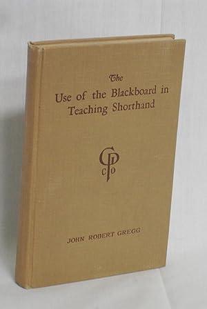 The Use of the Blackboard in Teaching Shorthand (signed By Gregg): Gregg, John Robert