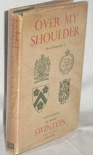 Over My Shoulder, the Autobiography of .: Swinton, (Sir) Ernest D. (Major-General)