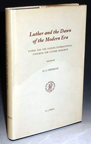 Luther and the Dawn of the Modern Era; Papers for the Fourth Congress for Luther Research