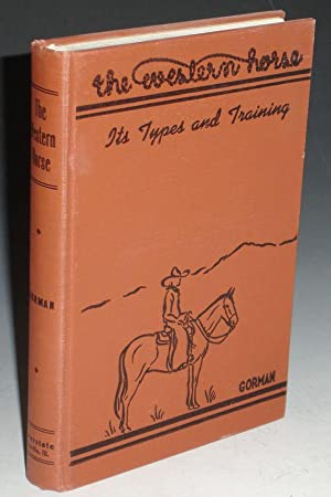The Western Horse. Its Types and Training: Gorman, John A.