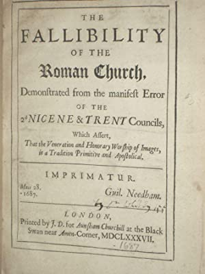 The Fallibility of the Roman Church, Demonstrated from the Manifest Error of the 2d Nicene & ...