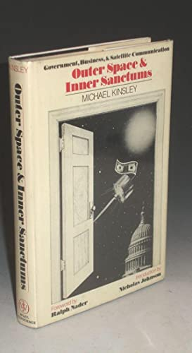 Outer Space and Inner Sanctums; Government, Business and Satellite Communication: Kinsley, Michael