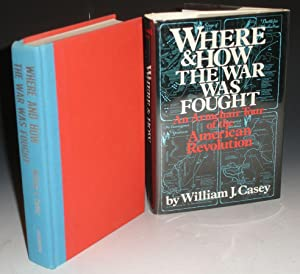Where and How the War Was Fought; an Armchair Tour of the American Revolution (Inscribed By the ...