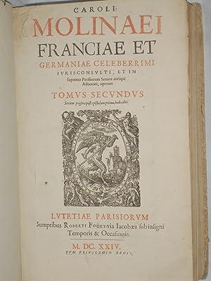 Caroli Molinaei Franciae et Germaniae celeberrimi iurisconsulti, et in supremo parisiorum senatu ...