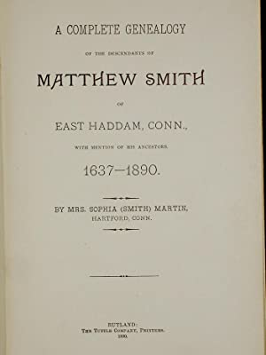 A Complete Genealogy of the Descendents of Matthew Smith of East Haddam, Conn., With Mention of His...