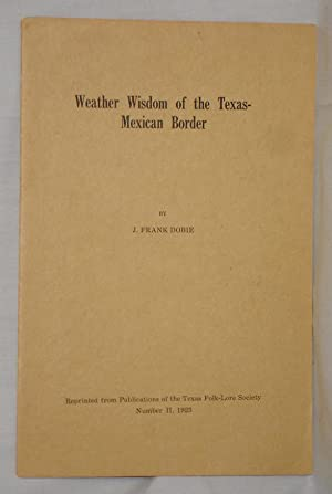 Weather Wisdom of the Texas-Mexican Border: Dobie, J. Frank