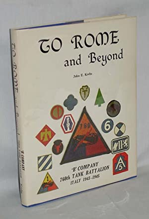 To Rome and Beyond; Battle Adventurers of Company 'B', 760 Tank Battalion Italy, 1943-...