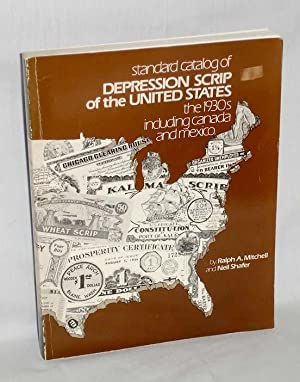Standard Catalog of Depression Scrip of the United States: The 1930s Including Canada and Mexico: ...