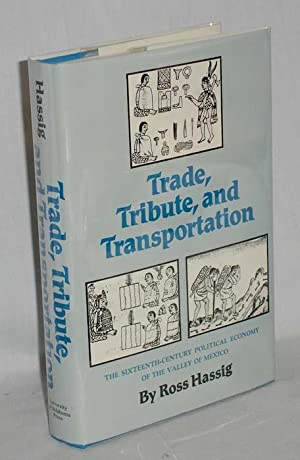 Trade, Tribute and Transportation: Sixteenth-century Political Economy of the Valley of Mexico (...