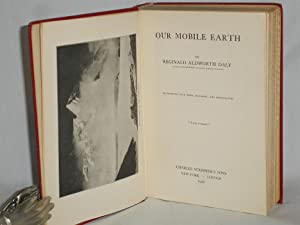 Our Mobile Earth: Illustrated with Maps, Diagrams and Photographs: Daly, Reginald Aldworth (1871-...