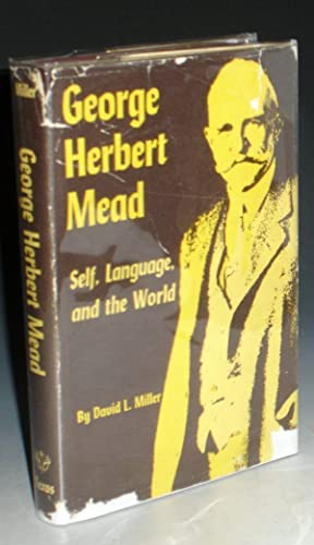 George Herbert Mead. Self, Language, and the World: Miller, David L.