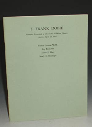 J. Frank Dobie; Remarks Presented at the Dobie Folklore Dinner, Austin, April 23, 1955: Webb, ...