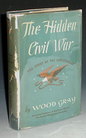 The Hidden Civil War, the Story of the Copperheads: Gray, Wood