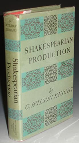 Shakespearian Production, with Especial Reference to the Tragedies: Knight, G. Wilson