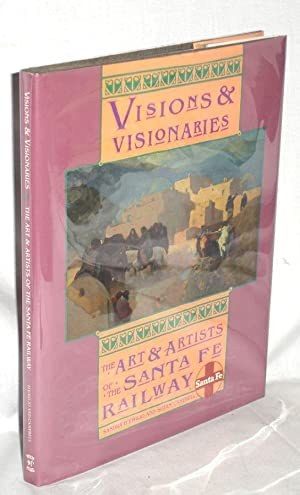 Visions & Visionaries, the Art & Artists of the Santa Fe Railway: D'Emilio and Susan ...