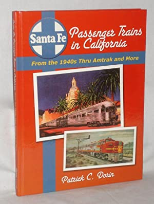 Santa Fe Passenger Trains in California from the 1940s Thru Amtrak and More: Dorin, Patrick C.