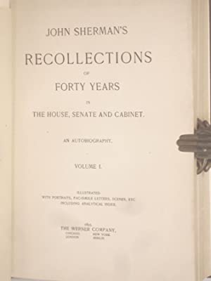 John Sherman's Recollections of Forty Years in the House, Senate and Cabinet, an Autobiography...