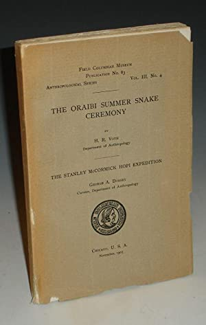 The Oraibi Summer Snake Ceremony; The Stanley McCormick Hopi Expedition (Field Columbian Museum ...