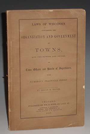 Laws of Wisconsin Concerning the Organization and Government of Towns; and the Powers and Duties of...
