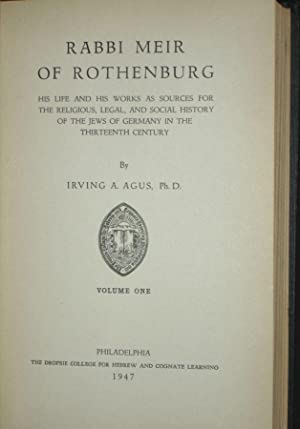 Rabbi Meir of Rothenberg; His Life and Works as Sources of the Religious, Legal and Social History ...
