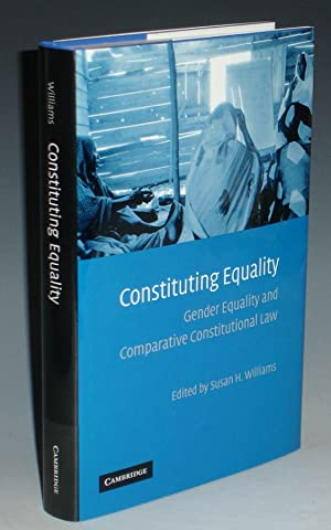 Constituting Equality: Gender Equality and Comparative Constitutional Law: Williams, Susan H.
