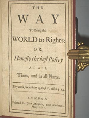The Way to Bring the World to Rights, or, Honesty the best Policy at All Times and in All Places: ...