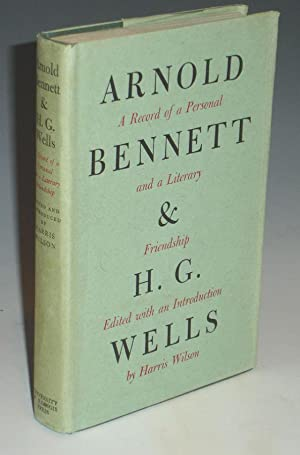Arnold Bennett and H.G. Wells, a Record of a Personal and A Literary Friendship: Wilson, Harris (...
