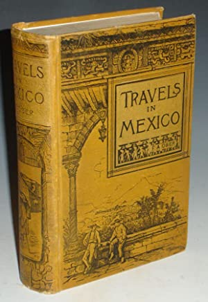 Travels in Mexico: And Life Among the Mexicans; I. Yucatan; II Central and Southern Mexico; III. ...