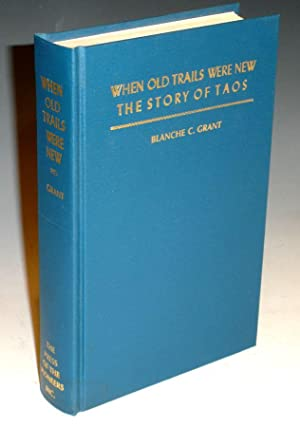 When Old Trails Were New . The Story of Taos: Grant, Blacnche C.
