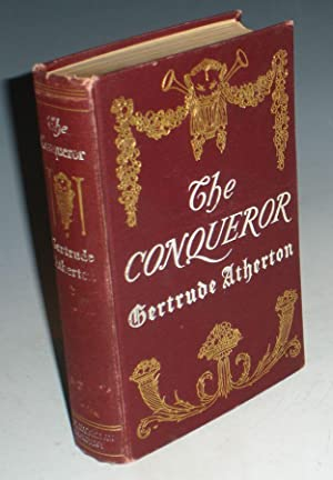 The Conqueror, Being the True and Romantic Story of Alexander Hamilton: Atherton, Gerturde Franklin