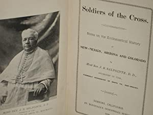Soldiers of the Cross. Notes on the Ecclesiastical History of New Mexico, Arizona and Colorado: ...