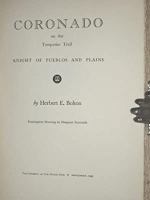 Coronado on the Turquoise Trail, Knight of Pueblos and Plains: Bolton, Herbert E.