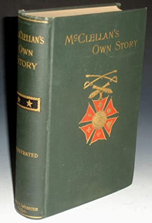McClellan's Own Story. The War For The: McClellan, George B.(1826-1885)