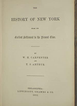 History of New York from Its Earliest Settlement to the Present Time: Carpenter, W.H.; T.S. Arthur