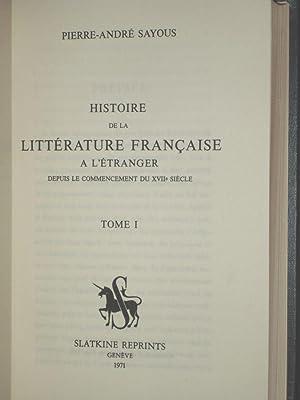 Histoire De La Litterature Francaisea Le'etanger Depuis Le Commencement Du XVII Siecle: Sayous...