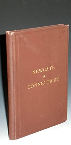Newgate of Connecticut; Its Origin and Early History. Being a Full Description of the Famous and ...