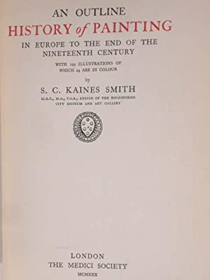 AN OUTLINE HISTORY OF PAINTING in Europe to the End of the Nineteenth Century: Smith, S.C. Kaines