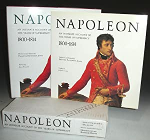 Napoleon: An Intimate Account of the Years of Supremacy 1800-1814: Jones, Proctor Patterson