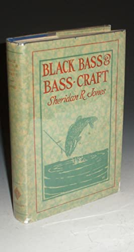 Black Bass and Bass Craft, the Life Habits of the Two Bass and Successful angling Strategy: Jones, ...