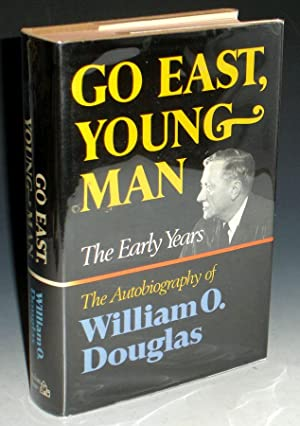 Go East, Young Man: The Early Years (signed By the author): Douglas, Willliam O.