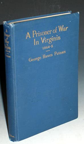 A Prisoner of War in Virginia 1864-5: Putnam, George Haven