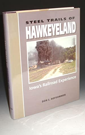 Steel Trails Of Hawkeyeland: Iowa's Railroad Experience: Hofsommer, Donovan L.;Hofsommer, Don ...