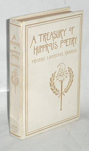 A Treasury of Humorous Poetry. Being a Compilation of Witty, Facetious, and Satirical Verse ...