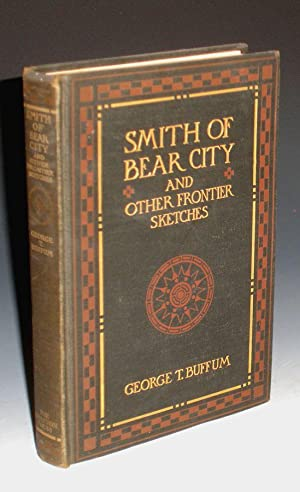 Smith of Bear City and Other Frontier Sketches: Buffum, George T.