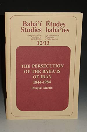 The Persecutions of the Baha'is of Iran, 1844-1984