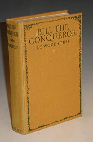 BILL THE CONQUEROR His Invasion of England in the Springtime: Wodehouse, P.G.
