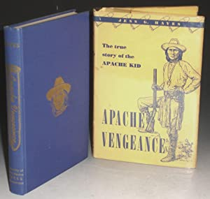 Apache Vengence: The True Story of the Apache Kid: Hayes, Jess G.