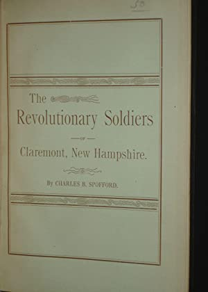 Soldiers of the Revolution, Who Enlisted from, or Afterwards lived in Claremont, New Hampshire; ...